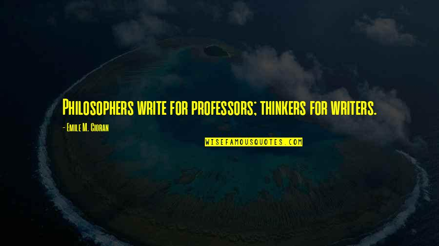 Over Thinkers Quotes By Emile M. Cioran: Philosophers write for professors; thinkers for writers.