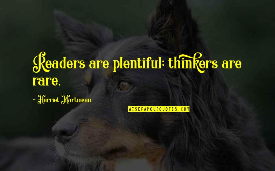 Over Thinkers Quotes By Harriet Martineau: Readers are plentiful; thinkers are rare.