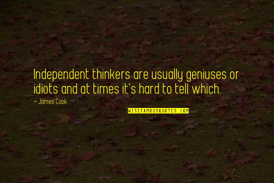 Over Thinkers Quotes By James Cook: Independent thinkers are usually geniuses or idiots and