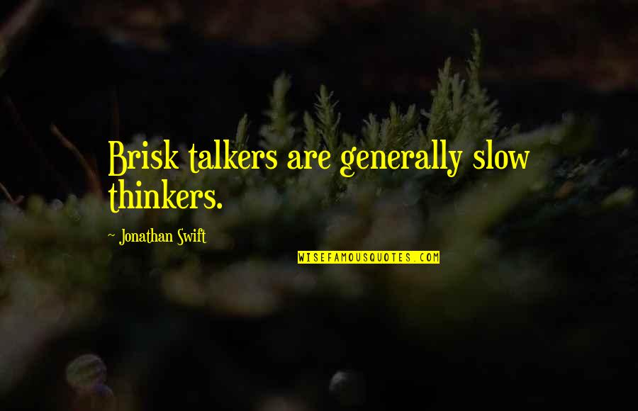 Over Thinkers Quotes By Jonathan Swift: Brisk talkers are generally slow thinkers.