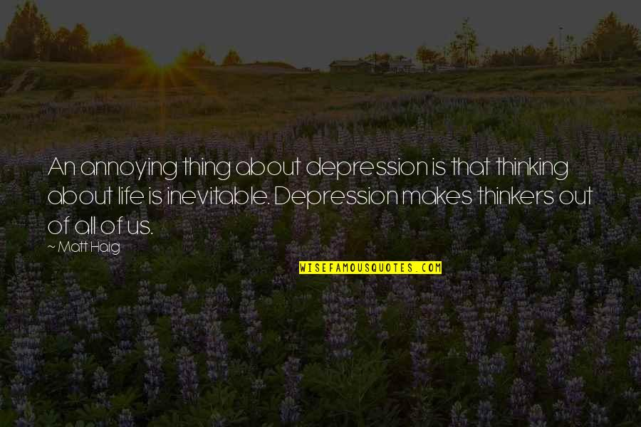 Over Thinkers Quotes By Matt Haig: An annoying thing about depression is that thinking