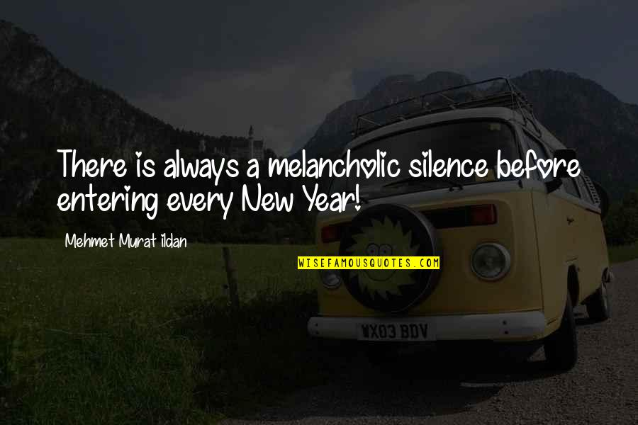 Over Thinkers Quotes By Mehmet Murat Ildan: There is always a melancholic silence before entering