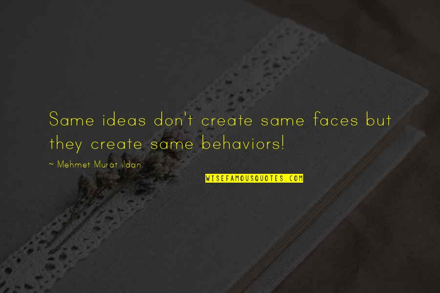 Over Thinkers Quotes By Mehmet Murat Ildan: Same ideas don't create same faces but they