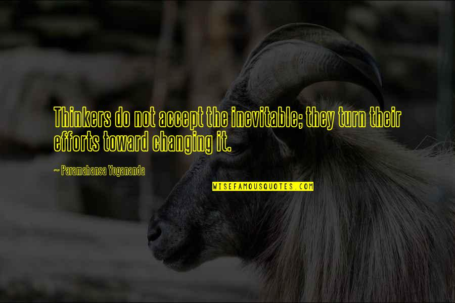 Over Thinkers Quotes By Paramahansa Yogananda: Thinkers do not accept the inevitable; they turn