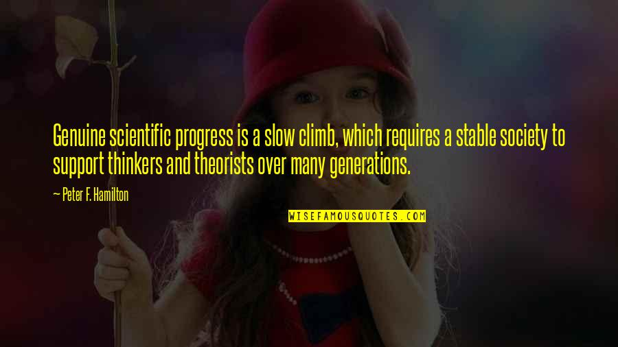 Over Thinkers Quotes By Peter F. Hamilton: Genuine scientific progress is a slow climb, which