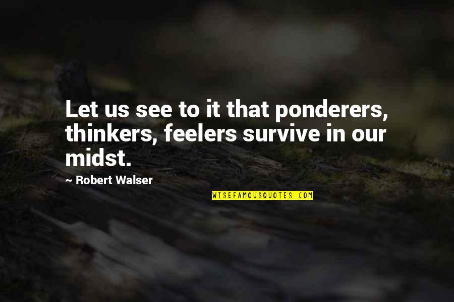 Over Thinkers Quotes By Robert Walser: Let us see to it that ponderers, thinkers,