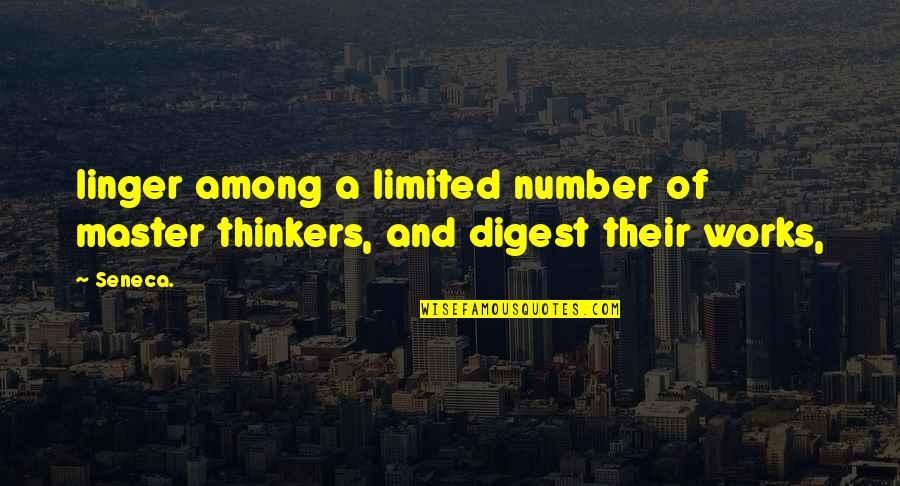 Over Thinkers Quotes By Seneca.: linger among a limited number of master thinkers,