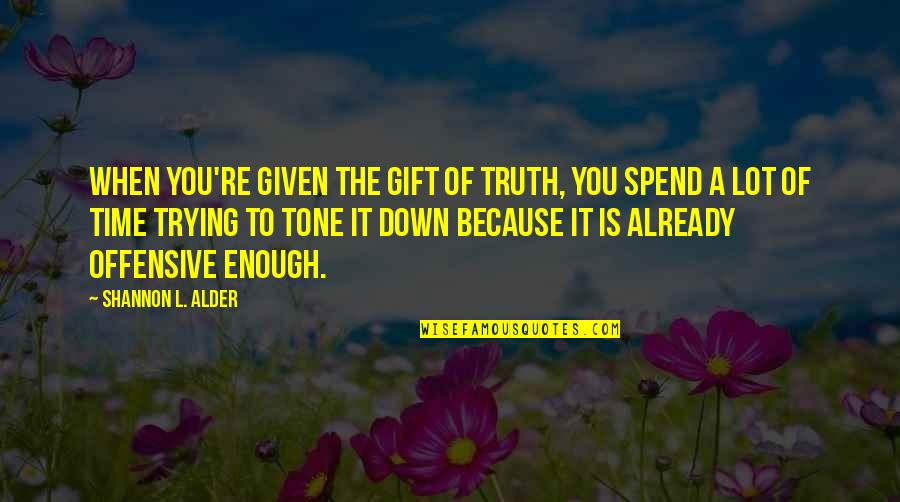 Over Thinkers Quotes By Shannon L. Alder: When you're given the gift of truth, you