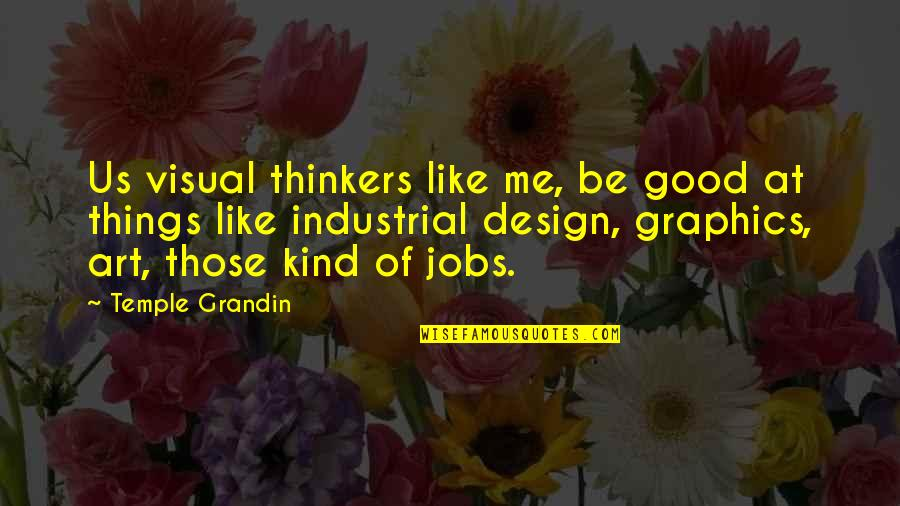 Over Thinkers Quotes By Temple Grandin: Us visual thinkers like me, be good at