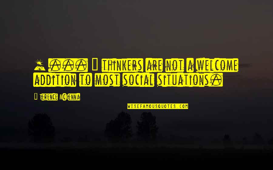 Over Thinkers Quotes By Terence McKenna: [ ... ] thinkers are not a welcome