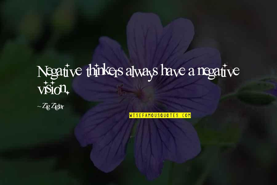 Over Thinkers Quotes By Zig Ziglar: Negative thinkers always have a negative vision.