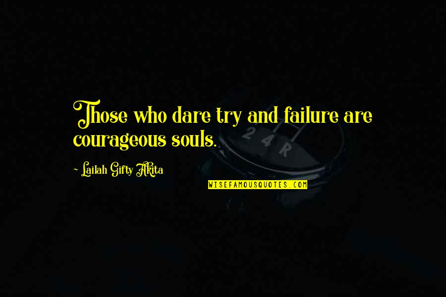Over Thinking Brainy Quotes By Lailah Gifty Akita: Those who dare try and failure are courageous