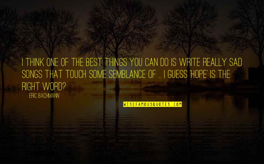 Over Thinking Sad Quotes By Eric Bachmann: I think one of the best things you