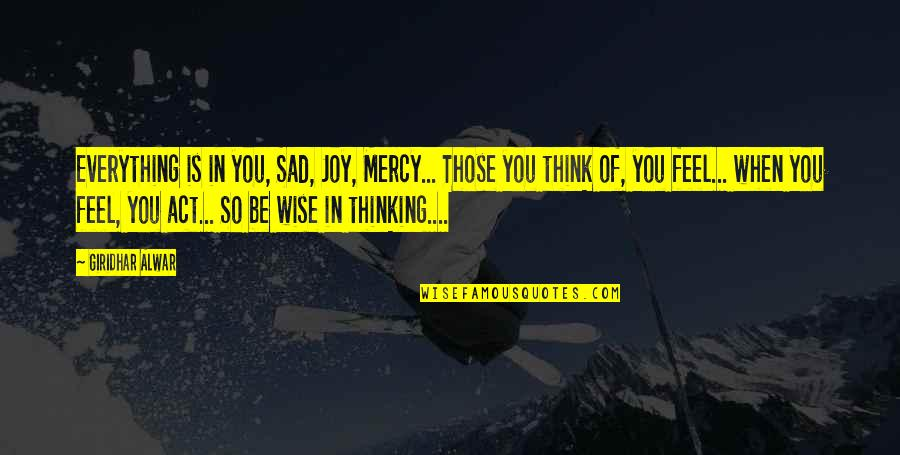 Over Thinking Sad Quotes By Giridhar Alwar: Everything is in you, Sad, Joy, Mercy... Those