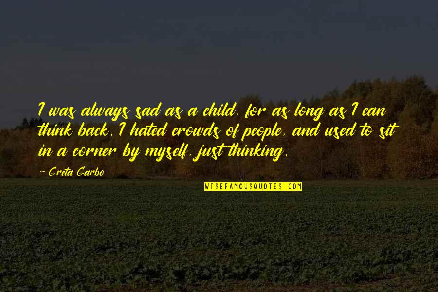 Over Thinking Sad Quotes By Greta Garbo: I was always sad as a child, for