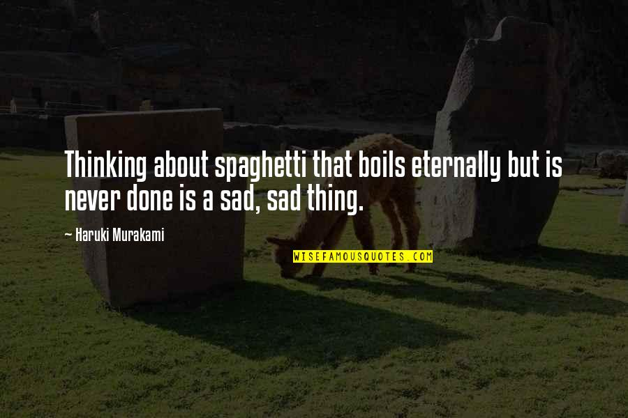 Over Thinking Sad Quotes By Haruki Murakami: Thinking about spaghetti that boils eternally but is