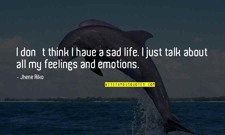 Over Thinking Sad Quotes By Jhene Aiko: I don't think I have a sad life.