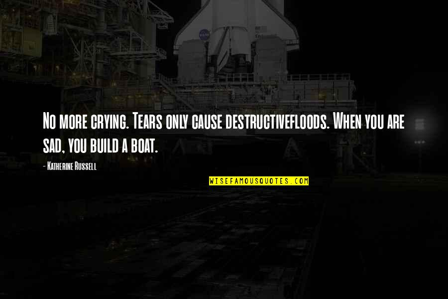 Over Thinking Sad Quotes By Katherine Russell: No more crying. Tears only cause destructivefloods. When