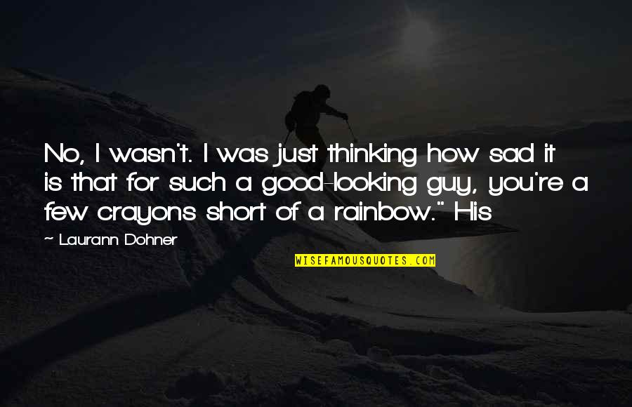 Over Thinking Sad Quotes By Laurann Dohner: No, I wasn't. I was just thinking how