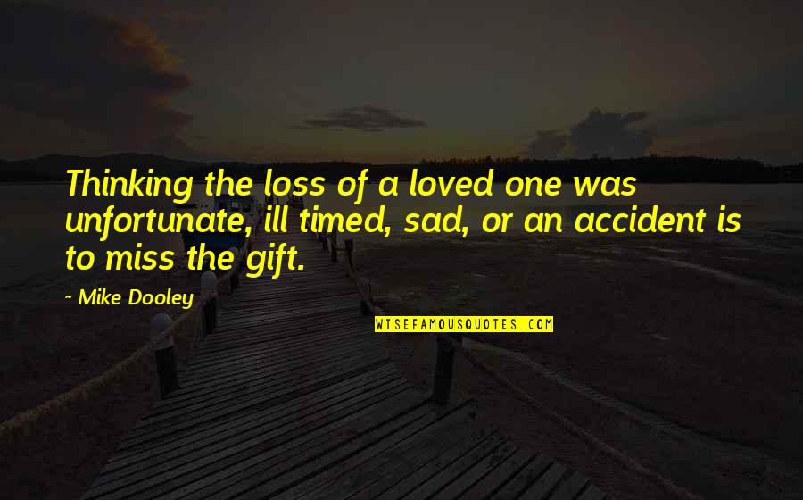 Over Thinking Sad Quotes By Mike Dooley: Thinking the loss of a loved one was