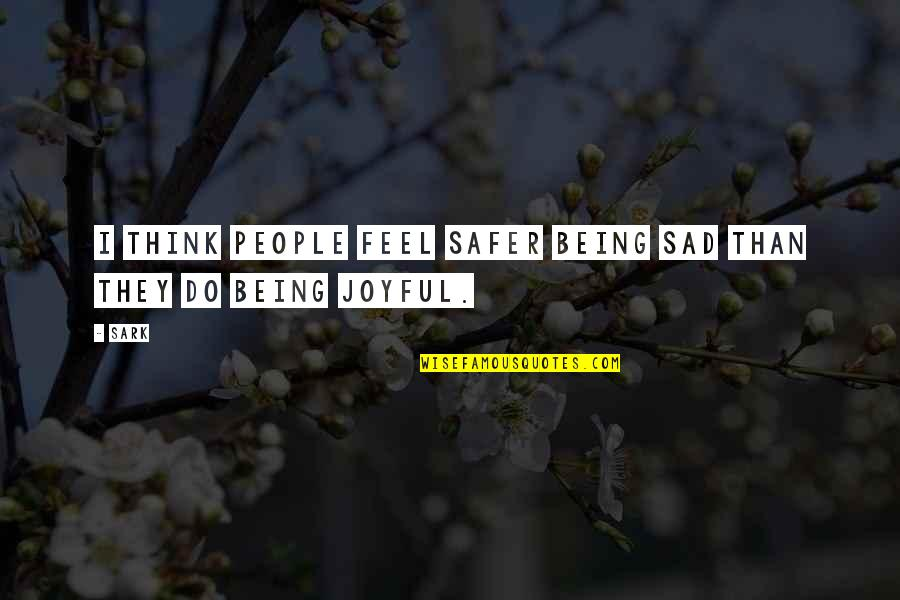 Over Thinking Sad Quotes By SARK: I think people feel safer being sad than