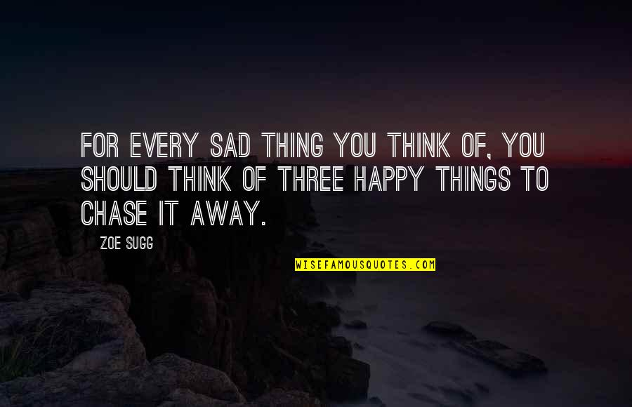 Over Thinking Sad Quotes By Zoe Sugg: For every sad thing you think of, you
