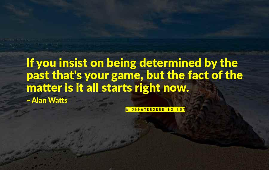 Over Your Past Quotes By Alan Watts: If you insist on being determined by the