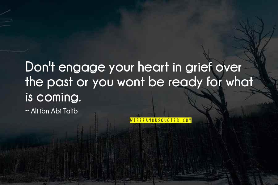 Over Your Past Quotes By Ali Ibn Abi Talib: Don't engage your heart in grief over the