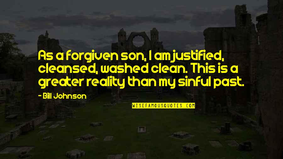 Over Your Past Quotes By Bill Johnson: As a forgiven son, I am justified, cleansed,
