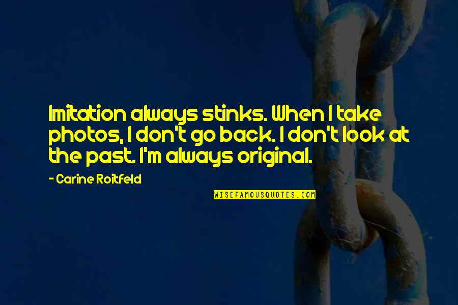 Over Your Past Quotes By Carine Roitfeld: Imitation always stinks. When I take photos, I