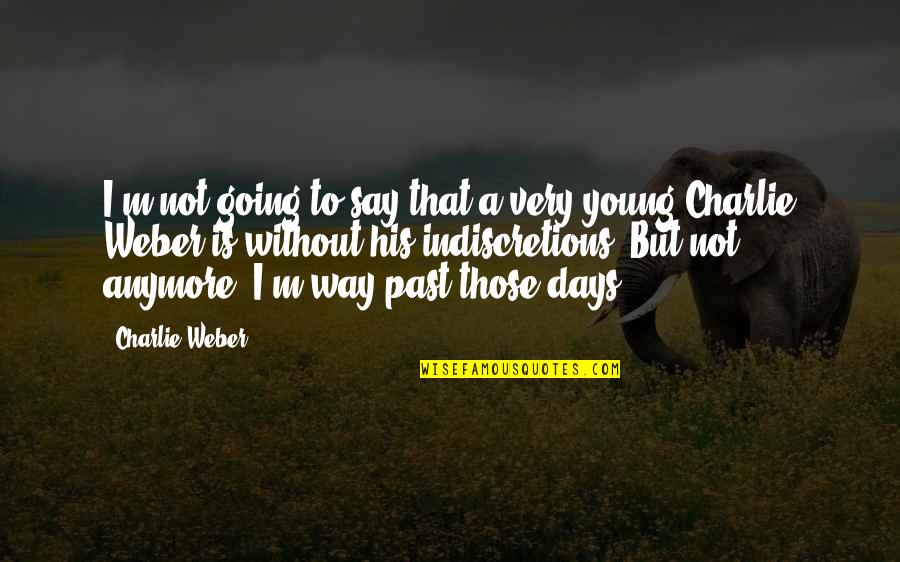 Over Your Past Quotes By Charlie Weber: I'm not going to say that a very