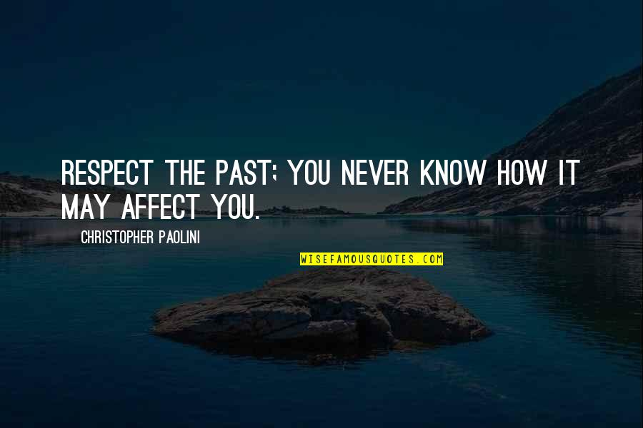 Over Your Past Quotes By Christopher Paolini: Respect the past; you never know how it