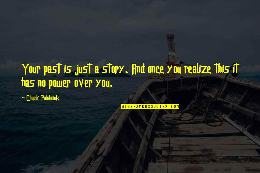Over Your Past Quotes By Chuck Palahniuk: Your past is just a story. And once