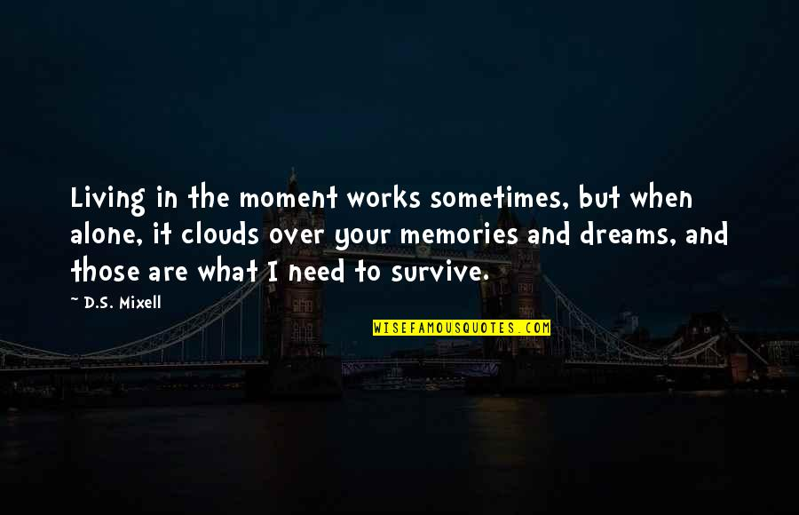 Over Your Past Quotes By D.S. Mixell: Living in the moment works sometimes, but when