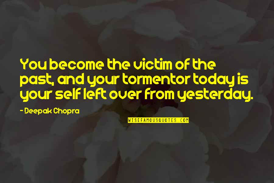 Over Your Past Quotes By Deepak Chopra: You become the victim of the past, and