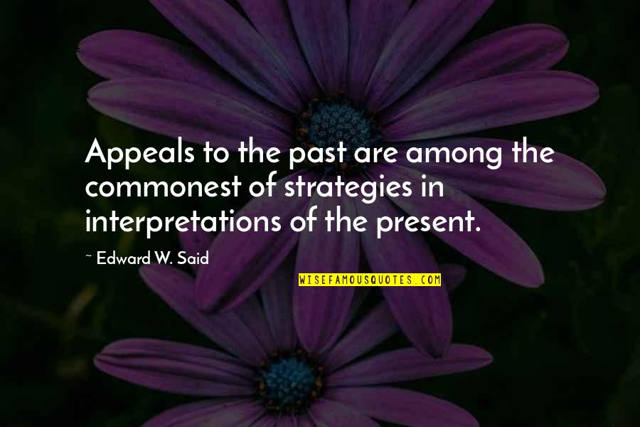 Over Your Past Quotes By Edward W. Said: Appeals to the past are among the commonest