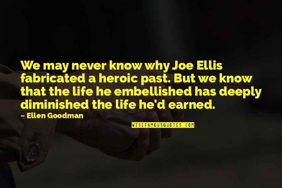 Over Your Past Quotes By Ellen Goodman: We may never know why Joe Ellis fabricated