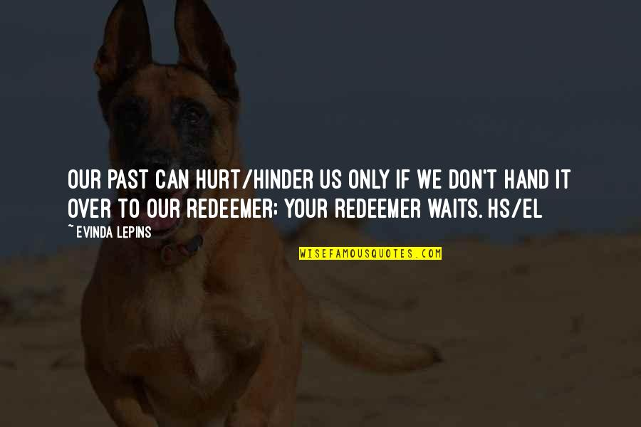 Over Your Past Quotes By Evinda Lepins: Our past can hurt/hinder us only if we