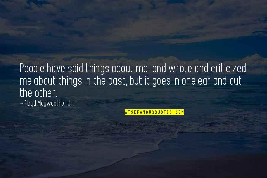 Over Your Past Quotes By Floyd Mayweather Jr.: People have said things about me, and wrote