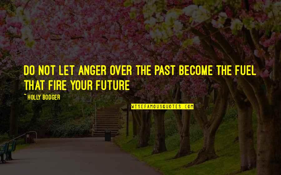 Over Your Past Quotes By Holly Bodger: Do not let anger over the past become