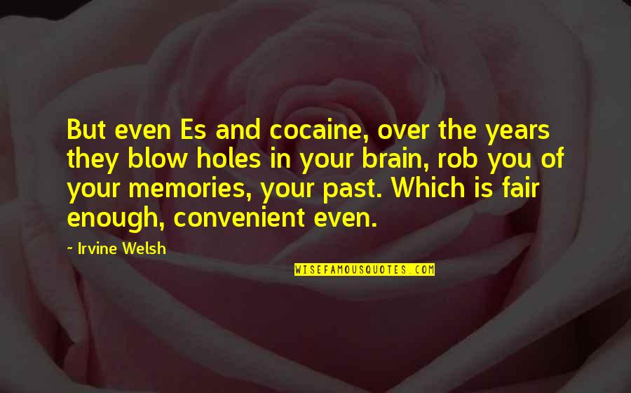 Over Your Past Quotes By Irvine Welsh: But even Es and cocaine, over the years