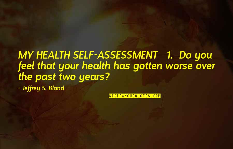 Over Your Past Quotes By Jeffrey S. Bland: MY HEALTH SELF-ASSESSMENT 1. Do you feel that