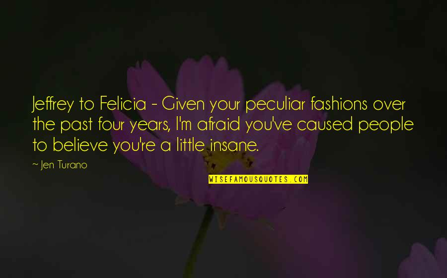 Over Your Past Quotes By Jen Turano: Jeffrey to Felicia - Given your peculiar fashions
