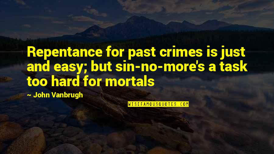 Over Your Past Quotes By John Vanbrugh: Repentance for past crimes is just and easy;