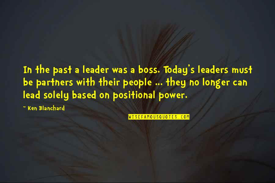 Over Your Past Quotes By Ken Blanchard: In the past a leader was a boss.
