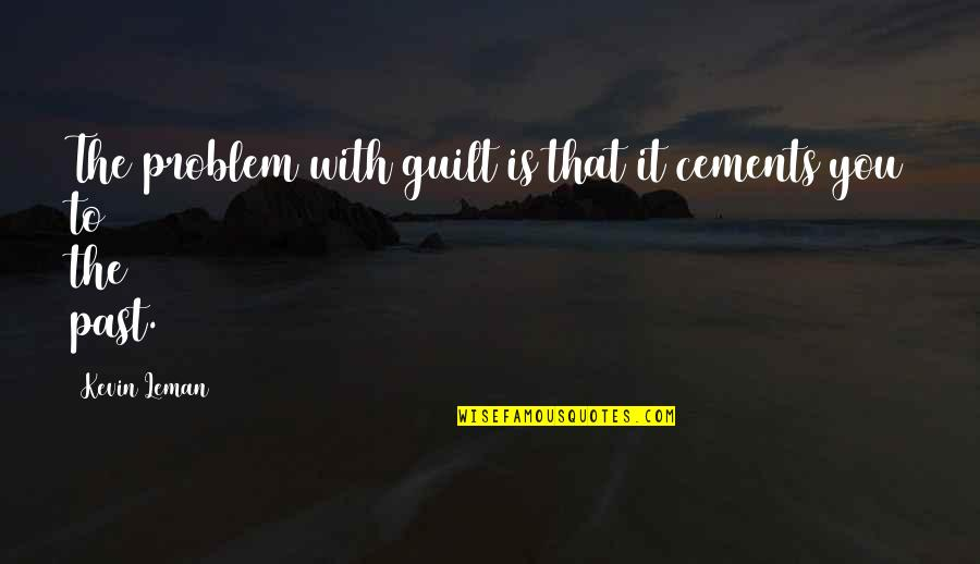 Over Your Past Quotes By Kevin Leman: The problem with guilt is that it cements