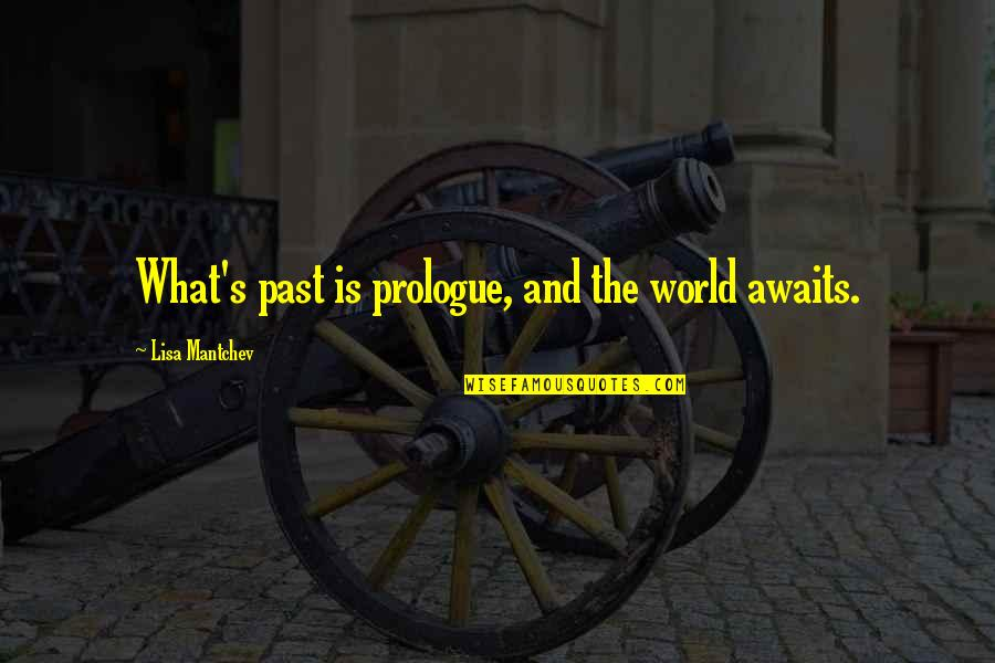 Over Your Past Quotes By Lisa Mantchev: What's past is prologue, and the world awaits.