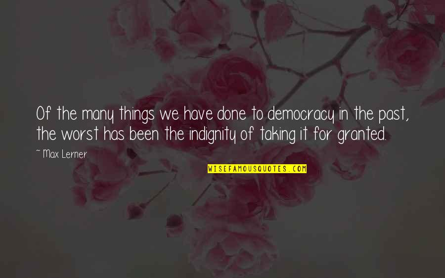 Over Your Past Quotes By Max Lerner: Of the many things we have done to