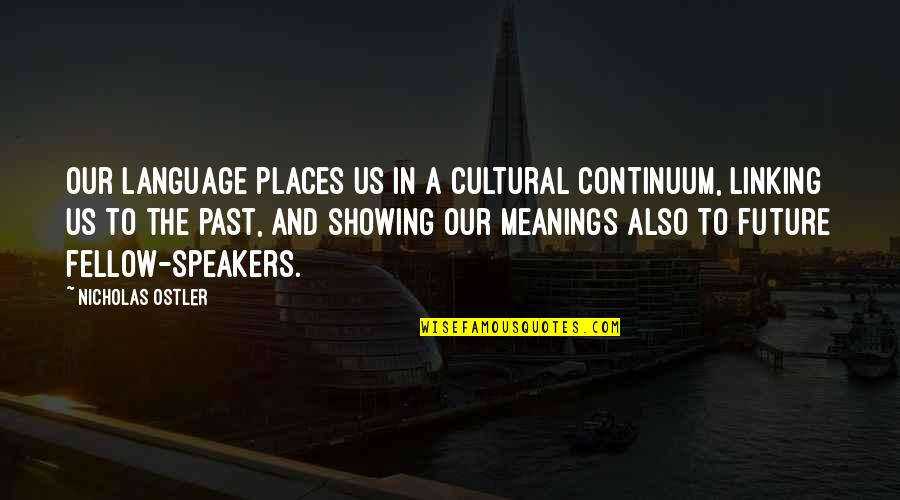 Over Your Past Quotes By Nicholas Ostler: Our language places us in a cultural continuum,