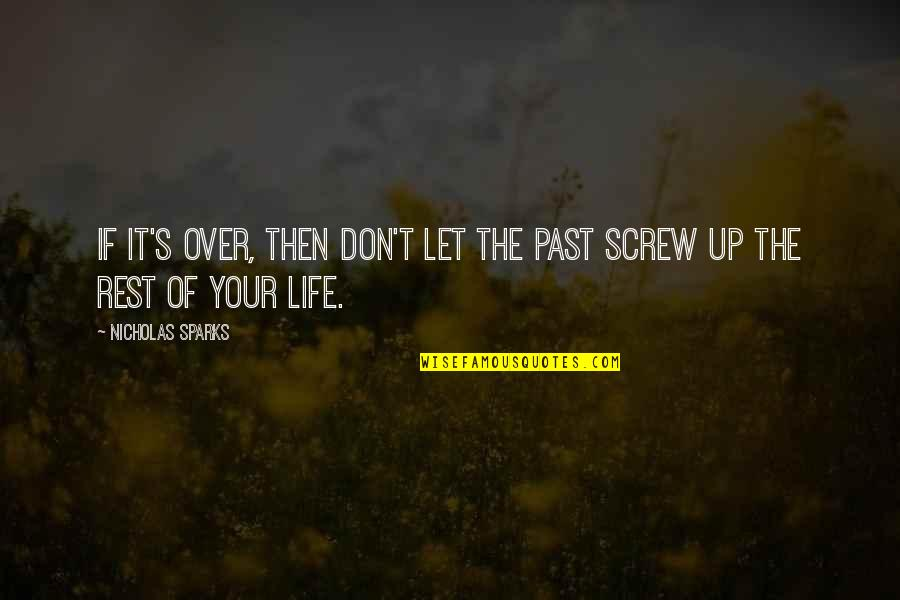 Over Your Past Quotes By Nicholas Sparks: If it's over, then don't let the past